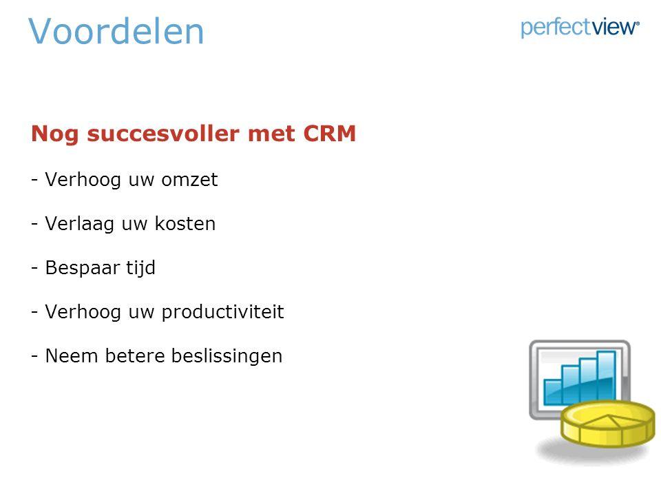 Voordelen Nog succesvoller met CRM - Verhoog uw omzet - Verlaag uw kosten - Bespaar tijd - Verhoog uw productiviteit - Neem betere beslissingen