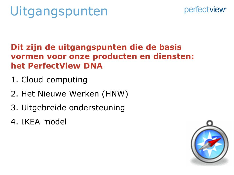 Uitgangspunten Dit zijn de uitgangspunten die de basis vormen voor onze producten en diensten: het PerfectView DNA 1.