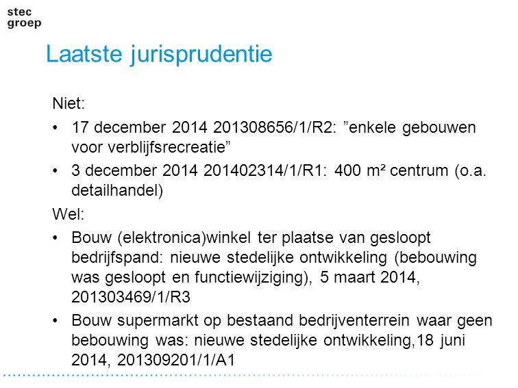 """Laatste jurisprudentie Niet: 17 december 2014 201308656/1/R2: """"enkele gebouwen voor verblijfsrecreatie"""" 3 december 2014 201402314/1/R1: 400 m² centrum"""