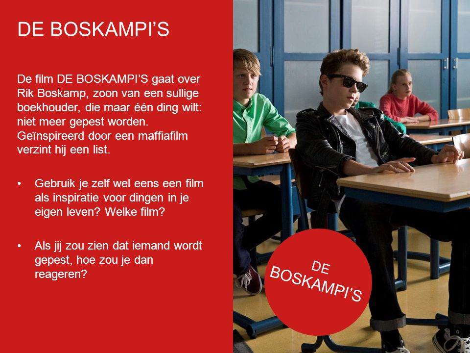 Filmp oster De film DE BOSKAMPI'S gaat over Rik Boskamp, zoon van een sullige boekhouder, die maar één ding wilt: niet meer gepest worden. Geïnspireer