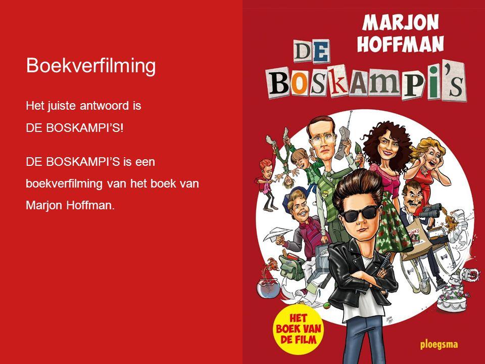 Boekverfilming Het juiste antwoord is DE BOSKAMPI'S! DE BOSKAMPI'S is een boekverfilming van het boek van Marjon Hoffman.