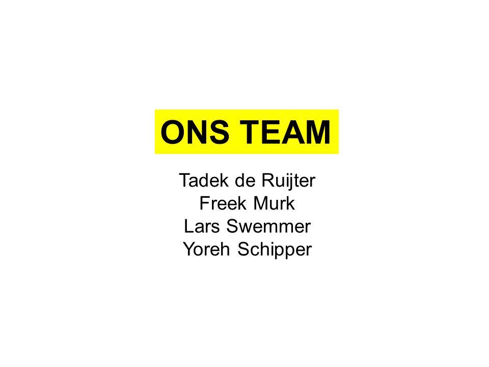 ONS TEAM Tadek de Ruijter Freek Murk Lars Swemmer Yoreh Schipper