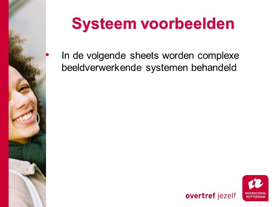 # Systeem voorbeelden In de volgende sheets worden complexe beeldverwerkende systemen behandeld