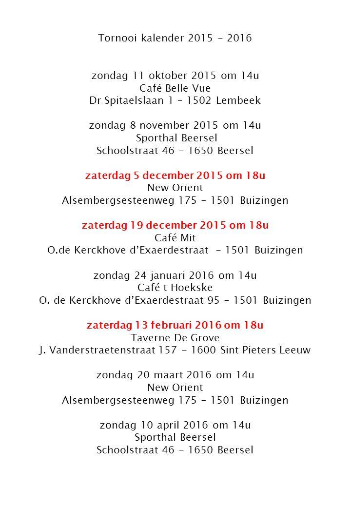 Tornooi kalender 2015 - 2016 zondag 11 oktober 2015 om 14u Café Belle Vue Dr Spitaelslaan 1 – 1502 Lembeek zondag 8 november 2015 om 14u Sporthal Beer