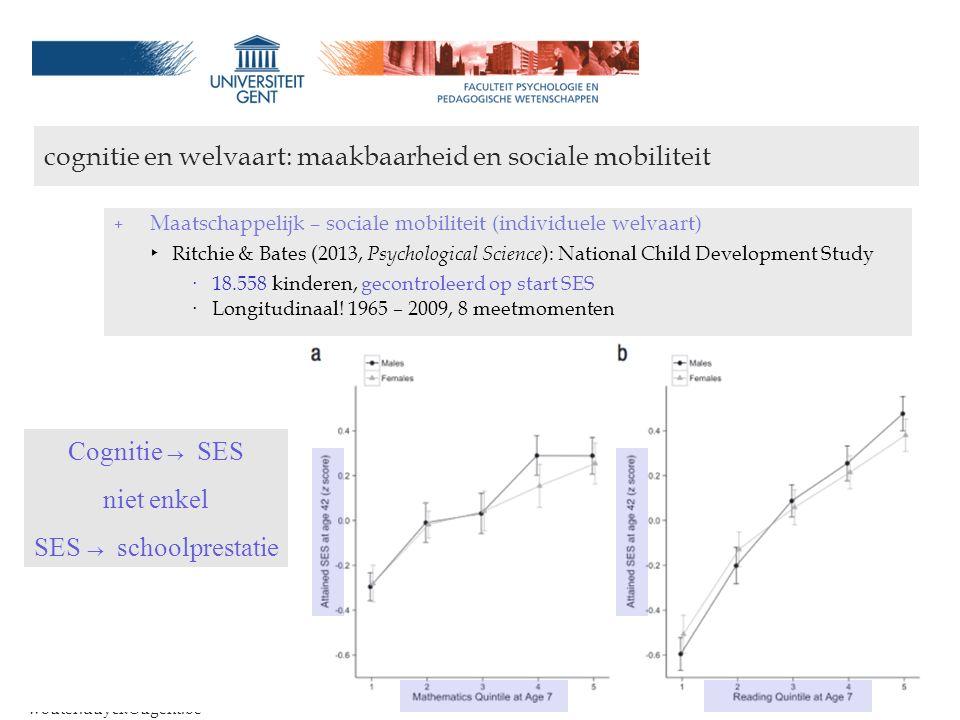 Onderwijs en welvaart: een cognitief-psychologisch perspectief wouter.duyck@ugent.be cognitie en welvaart: maakbaarheid en sociale mobiliteit + Maatsc