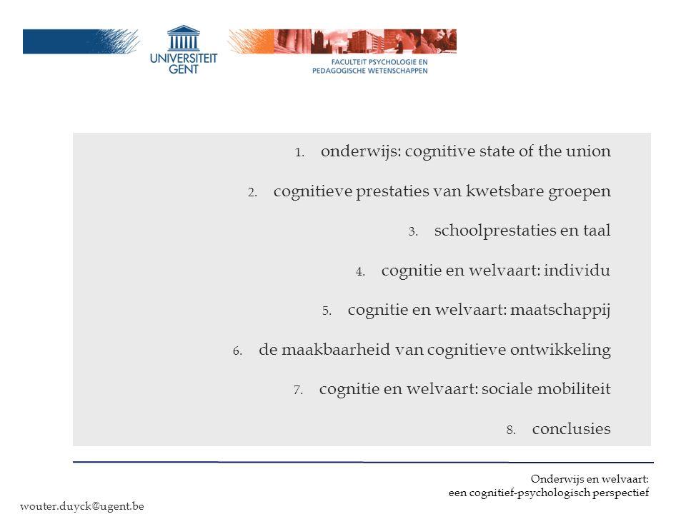 Onderwijs en welvaart: een cognitief-psychologisch perspectief wouter.duyck@ugent.be 1. onderwijs: cognitive state of the union 2. cognitieve prestati