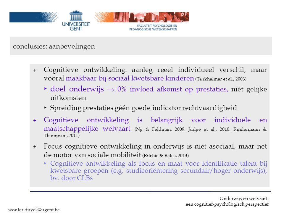 Onderwijs en welvaart: een cognitief-psychologisch perspectief wouter.duyck@ugent.be conclusies: aanbevelingen + Cognitieve ontwikkeling: aanleg reëel