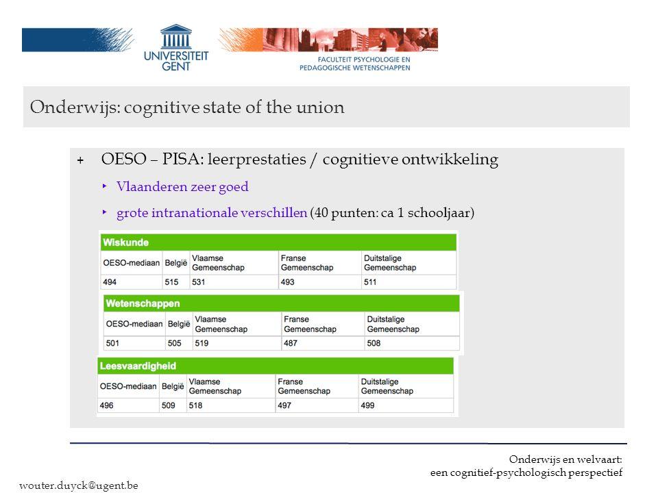 Onderwijs en welvaart: een cognitief-psychologisch perspectief wouter.duyck@ugent.be Onderwijs: cognitive state of the union ‣ tendens: dalend ‣ vooral voor sterkere leerlingen