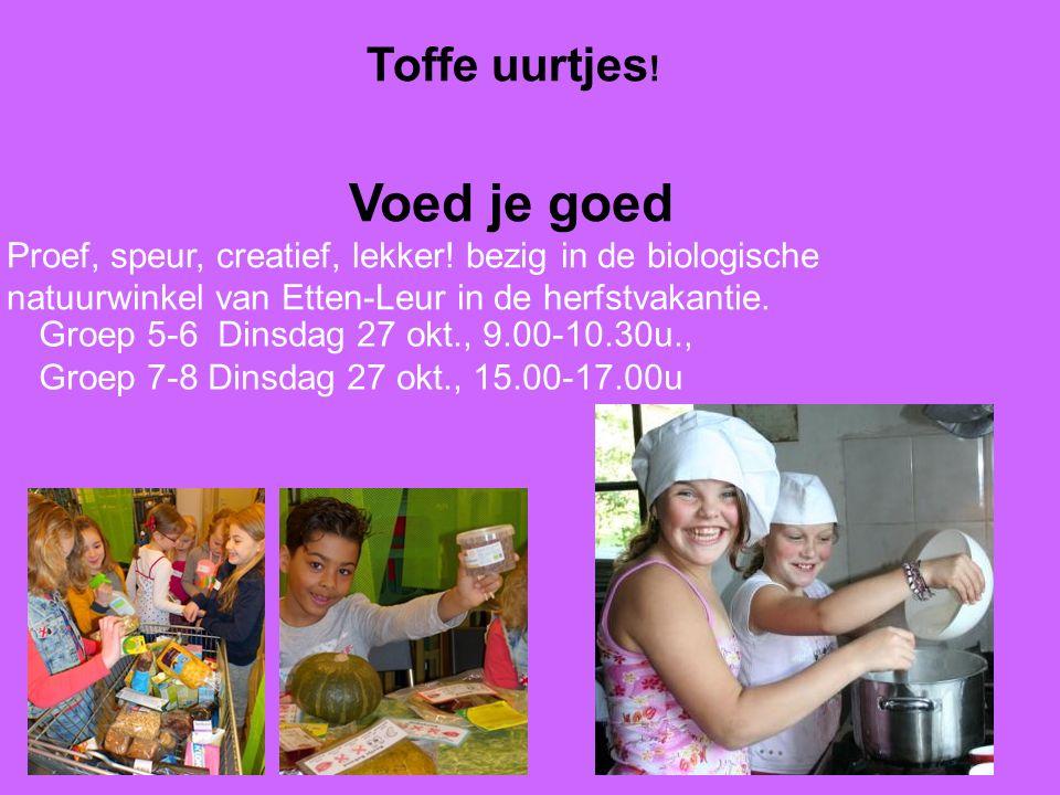 Toffe uurtjes ! Voed je goed Proef, speur, creatief, lekker! bezig in de biologische natuurwinkel van Etten-Leur in de herfstvakantie. Groep 5-6 Dinsd