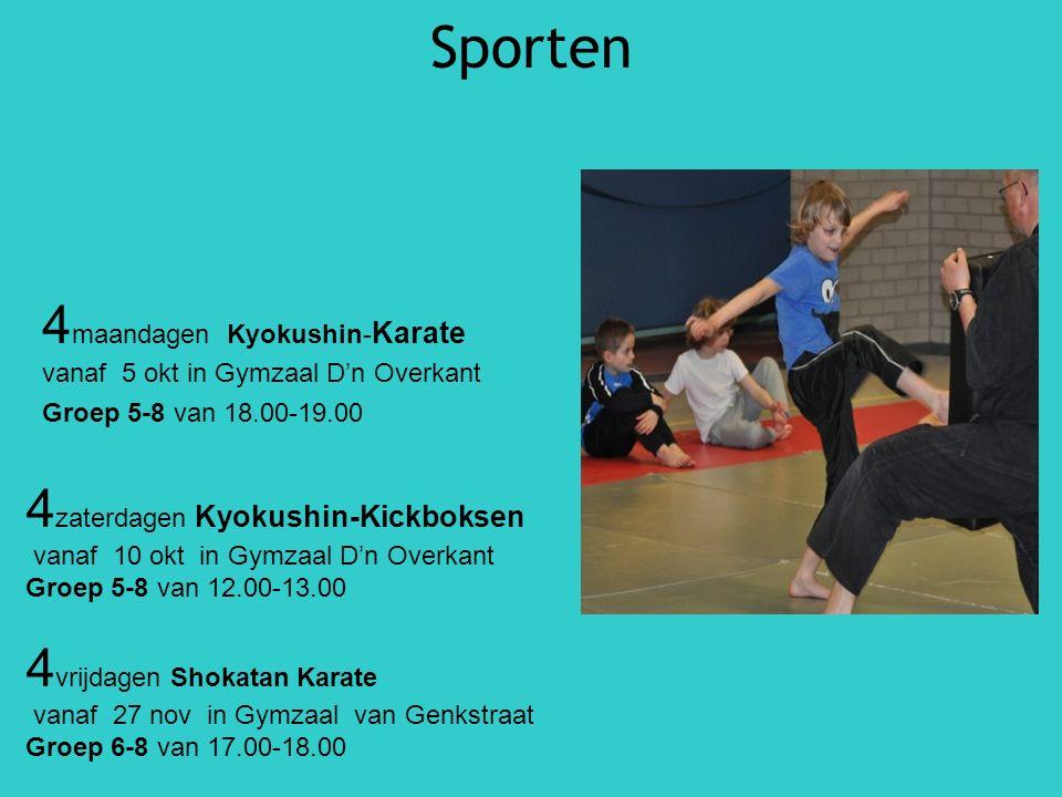 Sporten 4 maandagen Kyokushin- Karate vanaf 5 okt in Gymzaal D'n Overkant Groep 5-8 van 18.00-19.00 4 zaterdagen Kyokushin-Kickboksen vanaf 10 okt in Gymzaal D'n Overkant Groep 5-8 van 12.00-13.00 4 vrijdagen Shokatan Karate vanaf 27 nov in Gymzaal van Genkstraat Groep 6-8 van 17.00-18.00