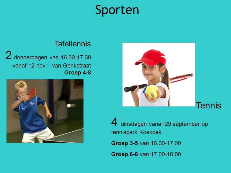Sporten Tennis 4 dinsdagen vanaf 29 september op tennispark Koekoek Groep 3-5 van 16.00-17.00 Groep 6-8 van 17.00-18.00 Tafeltennis 2 donderdagen van 16.30-17.30 vanaf 12 nov : van Genkstraat Groep 4-8