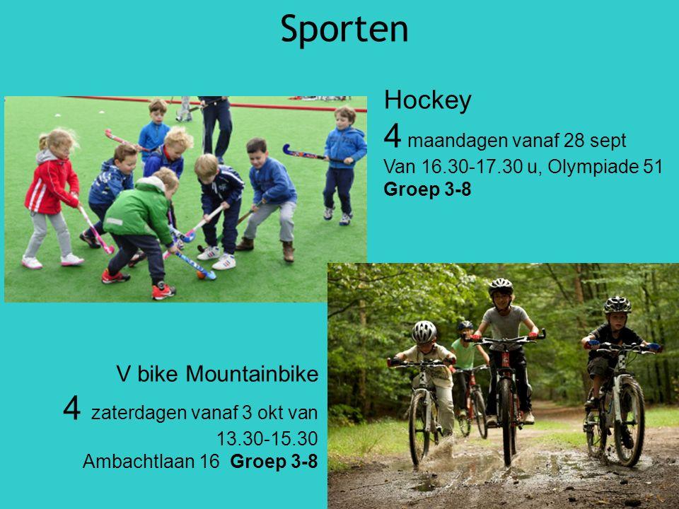 Sporten Hockey 4 maandagen vanaf 28 sept Van 16.30-17.30 u, Olympiade 51 Groep 3-8 V bike Mountainbike 4 zaterdagen vanaf 3 okt van 13.30-15.30 Ambachtlaan 16 Groep 3-8