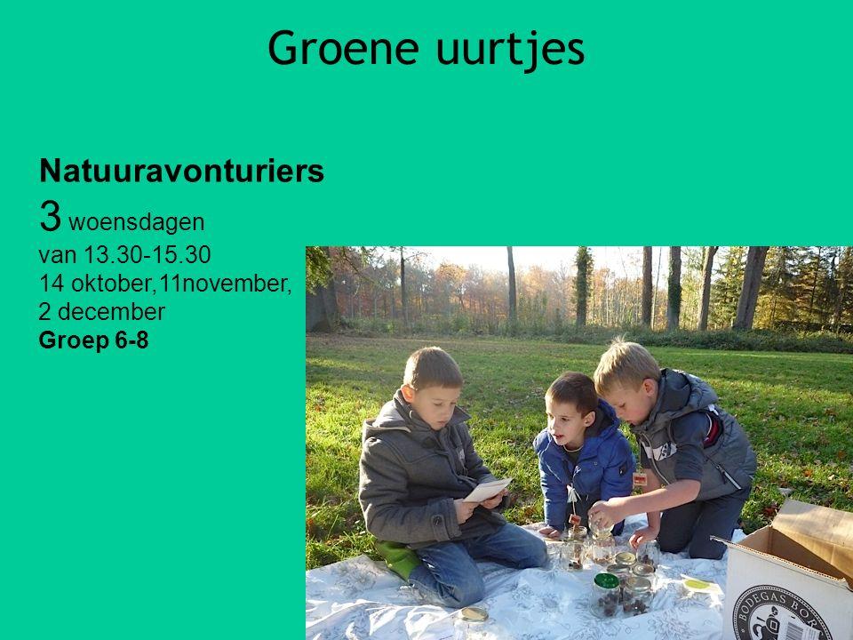 Groene uurtjes Natuuravonturiers 3 woensdagen van 13.30-15.30 14 oktober,11november, 2 december Groep 6-8