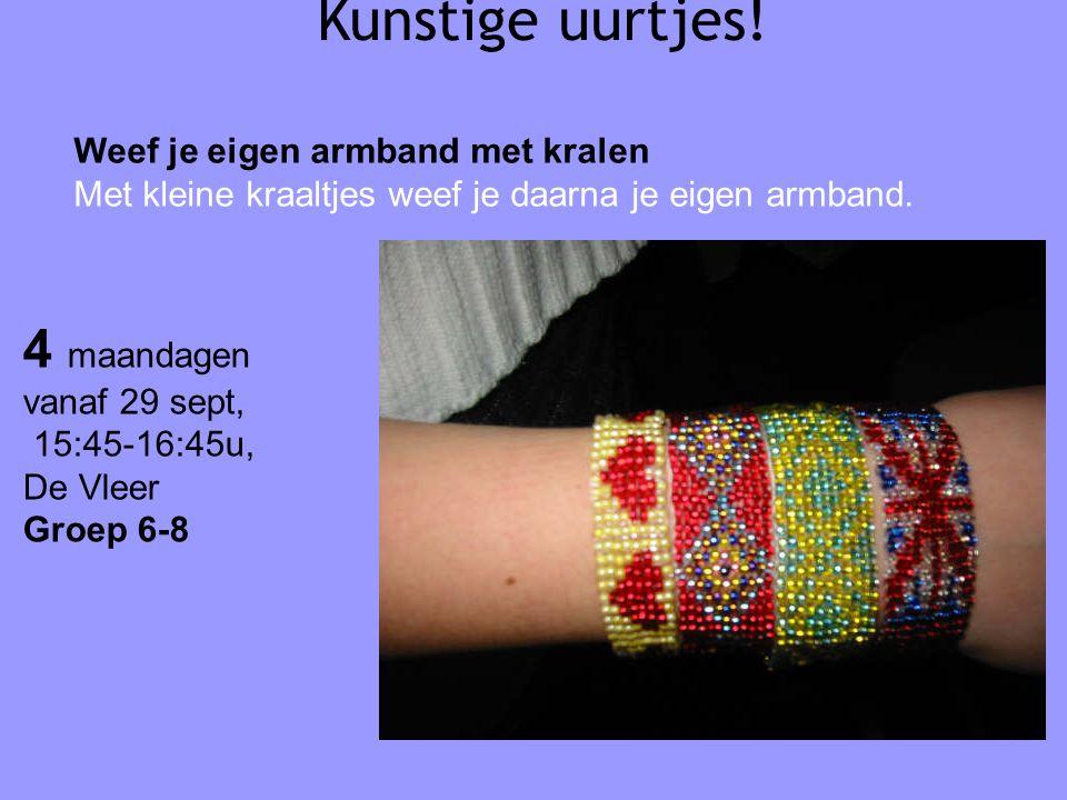 Kunstige uurtjes! Weef je eigen armband met kralen Met kleine kraaltjes weef je daarna je eigen armband. 4 maandagen vanaf 29 sept, 15:45-16:45u, De V