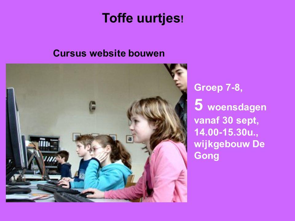 Toffe uurtjes ! Groep 7-8, 5 woensdagen vanaf 30 sept, 14.00-15.30u., wijkgebouw De Gong Cursus website bouwen