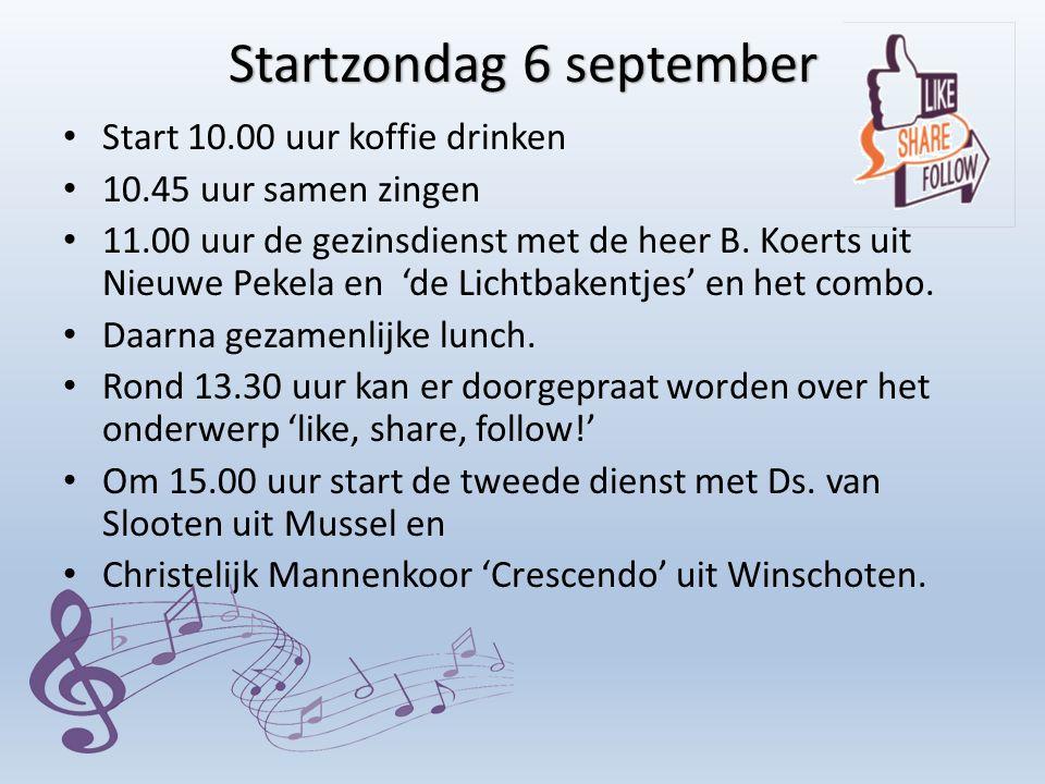 Startzondag 6 september Start 10.00 uur koffie drinken 10.45 uur samen zingen 11.00 uur de gezinsdienst met de heer B. Koerts uit Nieuwe Pekela en 'de