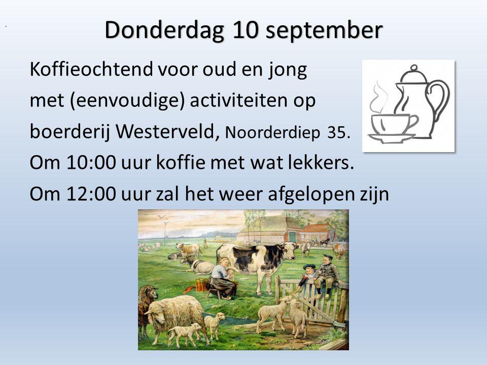 Donderdag 10 september. Koffieochtend voor oud en jong met (eenvoudige) activiteiten op boerderij Westerveld, Noorderdiep 35. Om 10:00 uur koffie met