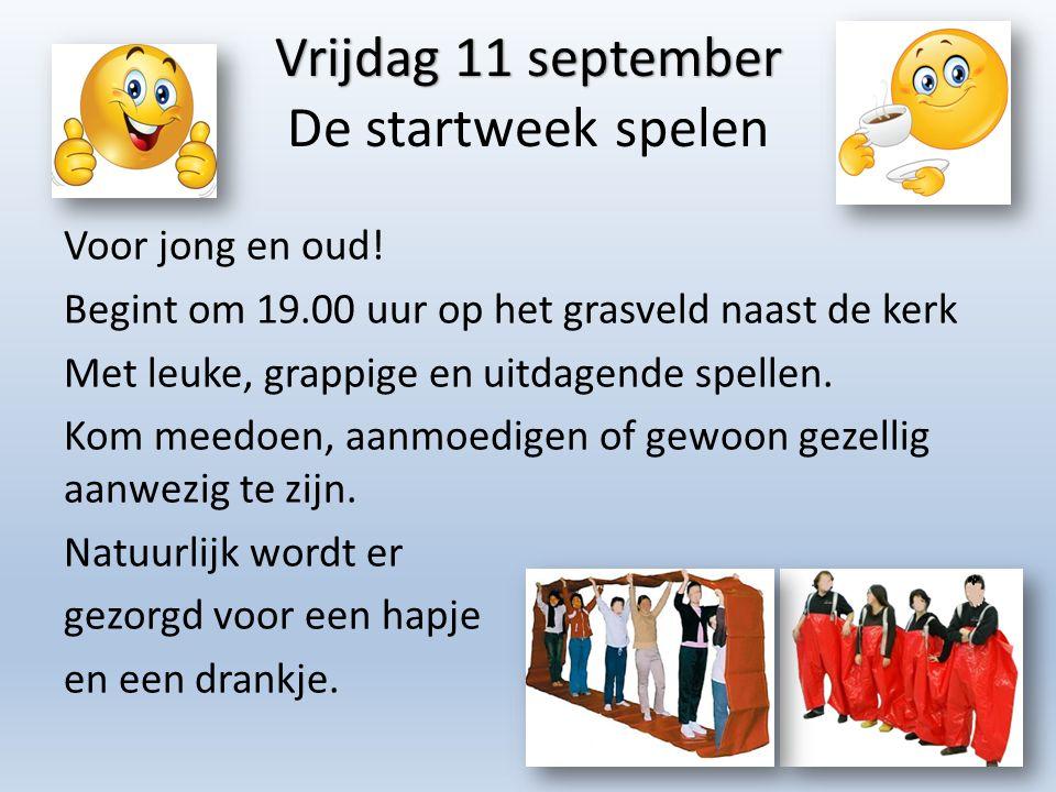 Vrijdag 11 september Vrijdag 11 september De startweek spelen Voor jong en oud! Begint om 19.00 uur op het grasveld naast de kerk Met leuke, grappige