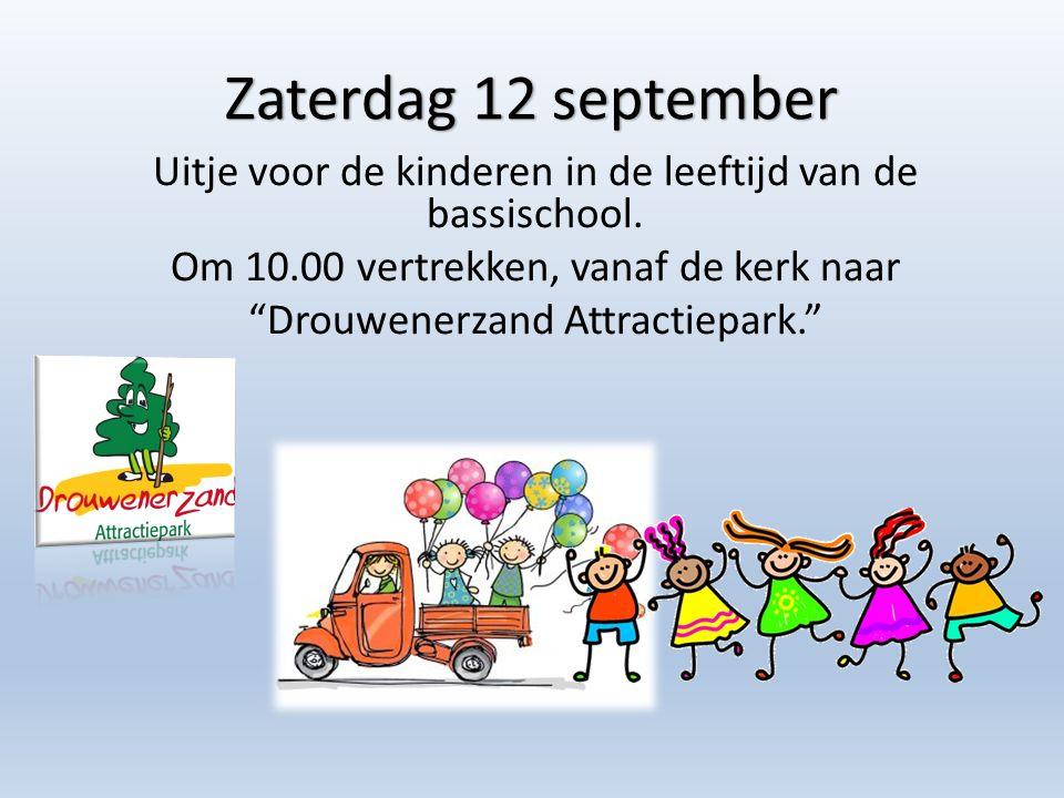 """Zaterdag 12 september Uitje voor de kinderen in de leeftijd van de bassischool. Om 10.00 vertrekken, vanaf de kerk naar """"Drouwenerzand Attractiepark."""""""