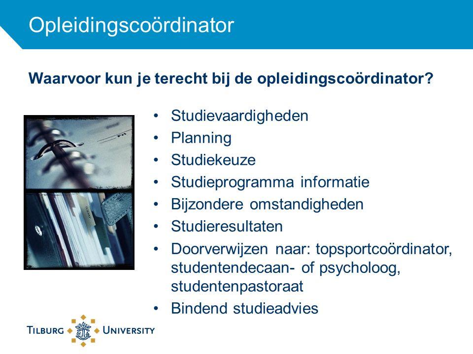 Waarvoor kun je terecht bij de opleidingscoördinator? Studievaardigheden Planning Studiekeuze Studieprogramma informatie Bijzondere omstandigheden Stu
