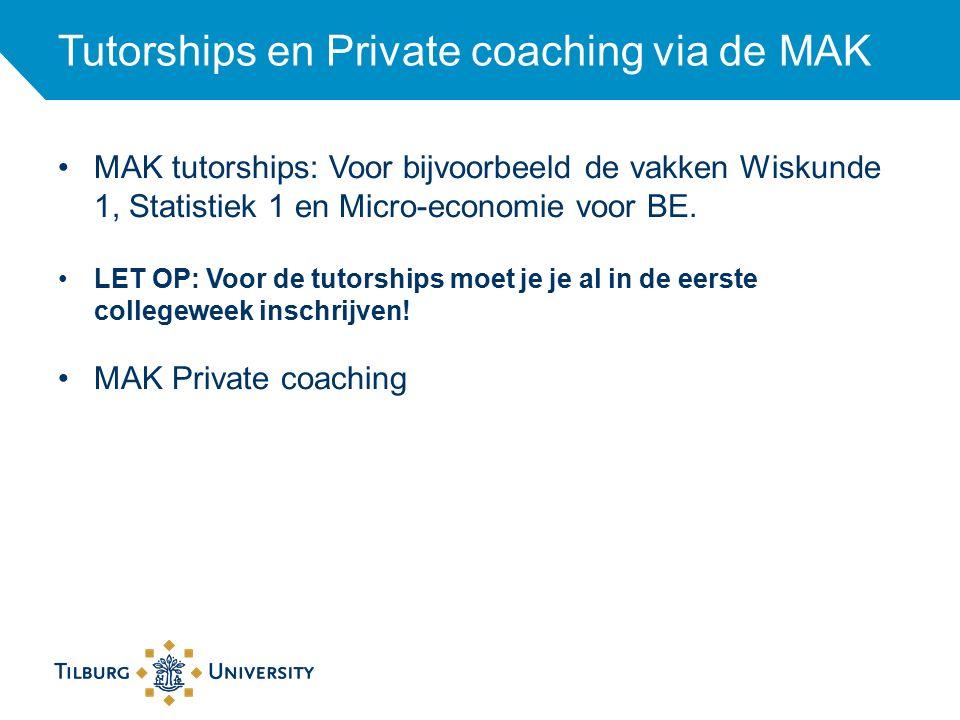 Tutorships en Private coaching via de MAK MAK tutorships: Voor bijvoorbeeld de vakken Wiskunde 1, Statistiek 1 en Micro-economie voor BE. LET OP: Voor