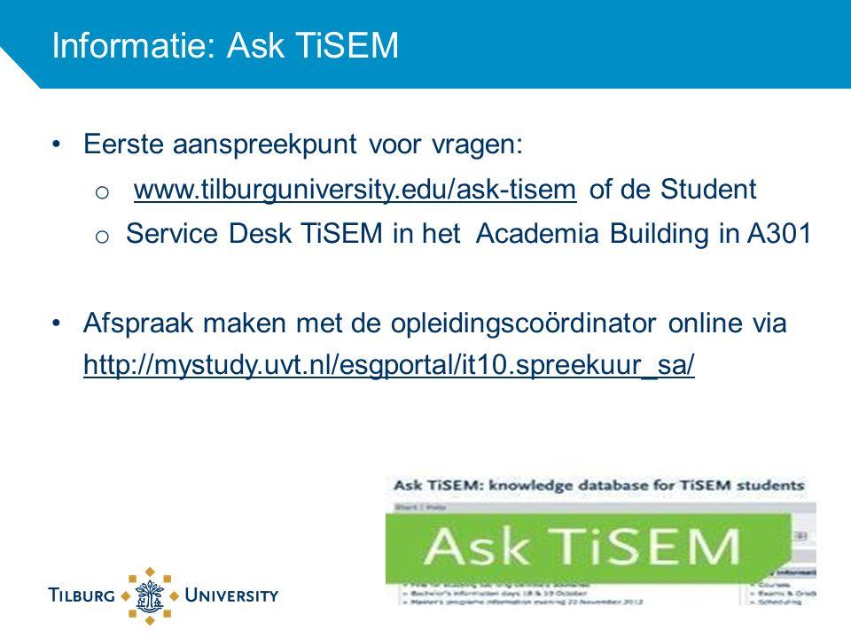 Informatie: Ask TiSEM Eerste aanspreekpunt voor vragen: o www.tilburguniversity.edu/ask-tisem of de Studentwww.tilburguniversity.edu/ask-tisem o Servi