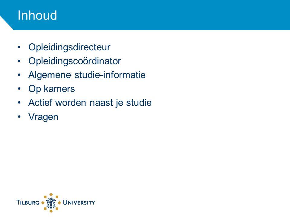 Inhoud Opleidingsdirecteur Opleidingscoördinator Algemene studie-informatie Op kamers Actief worden naast je studie Vragen