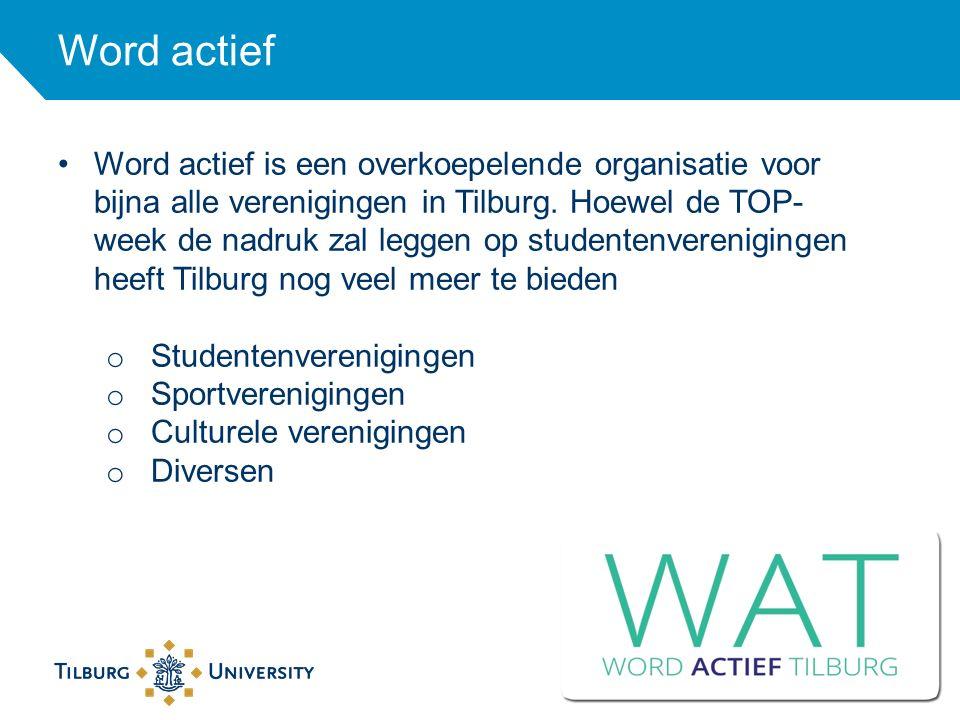 Word actief 23 Word actief is een overkoepelende organisatie voor bijna alle verenigingen in Tilburg. Hoewel de TOP- week de nadruk zal leggen op stud