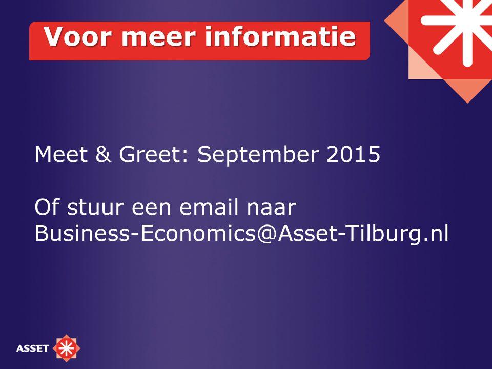 Voor meer informatie Meet & Greet: September 2015 Of stuur een email naar Business-Economics@Asset-Tilburg.nl
