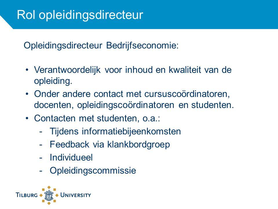 Rol opleidingsdirecteur Opleidingsdirecteur Bedrijfseconomie: Verantwoordelijk voor inhoud en kwaliteit van de opleiding. Onder andere contact met cur