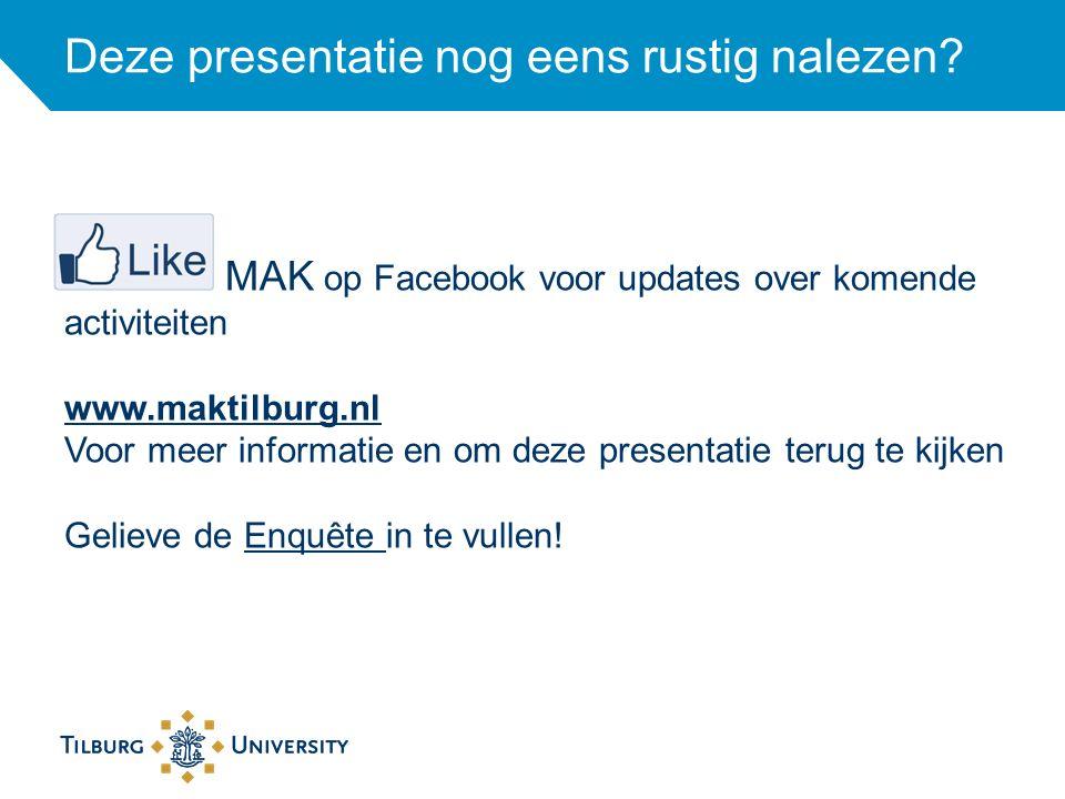 Deze presentatie nog eens rustig nalezen? MAK op Facebook voor updates over komende activiteiten www.maktilburg.nl Voor meer informatie en om deze pre
