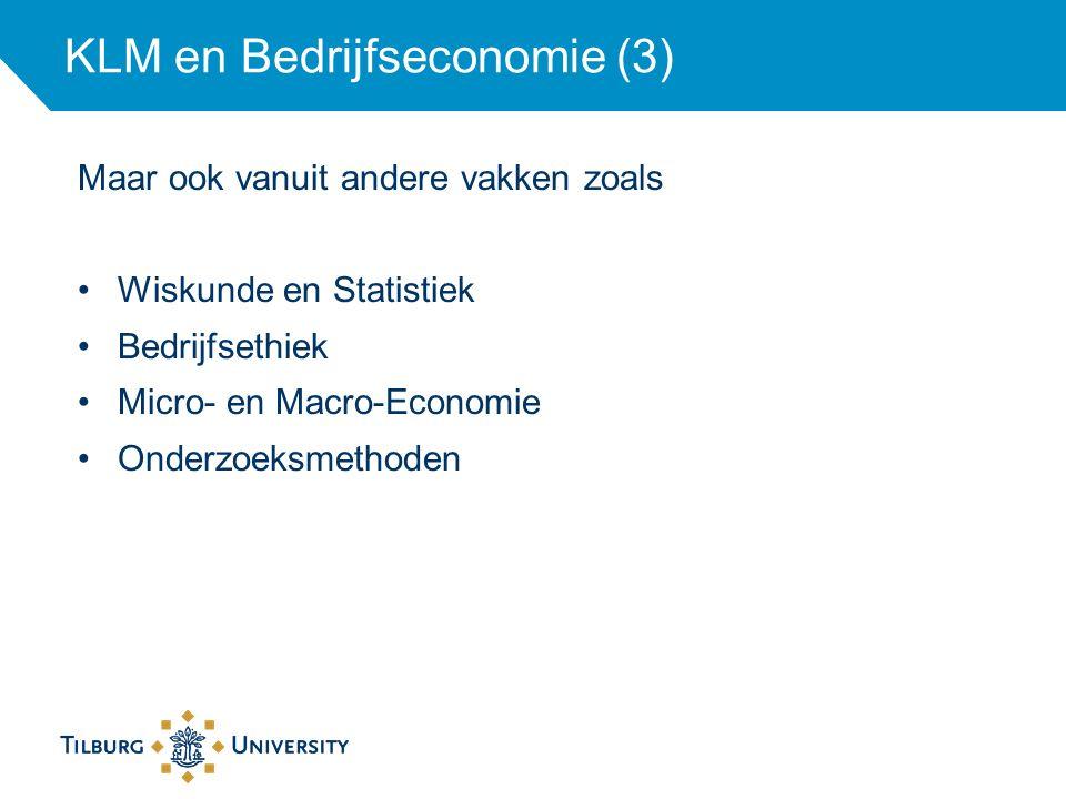 KLM en Bedrijfseconomie (3) Maar ook vanuit andere vakken zoals Wiskunde en Statistiek Bedrijfsethiek Micro- en Macro-Economie Onderzoeksmethoden