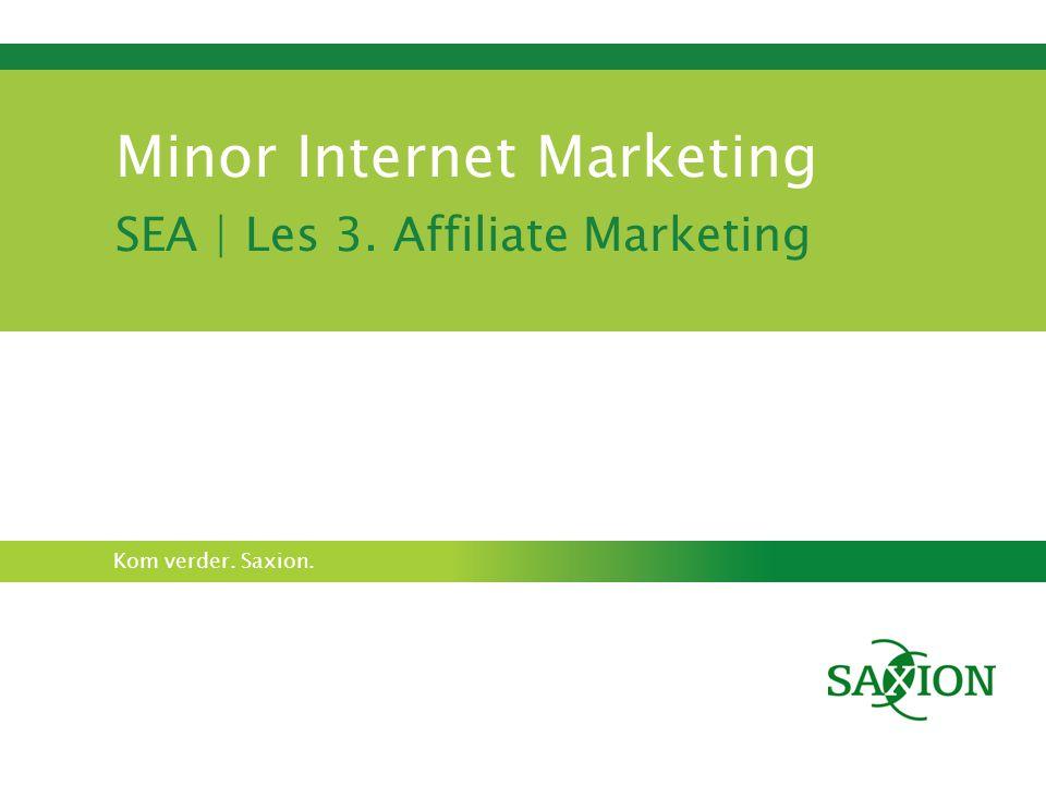 Kom verder. Saxion. Minor Internet Marketing SEA   Les 3. Affiliate Marketing