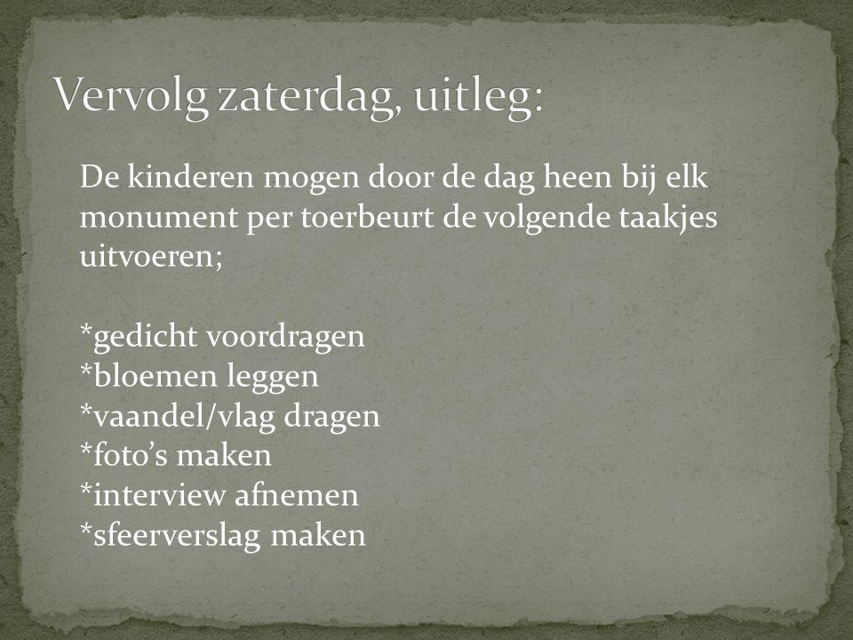 De kinderen mogen door de dag heen bij elk monument per toerbeurt de volgende taakjes uitvoeren; *gedicht voordragen *bloemen leggen *vaandel/vlag dra