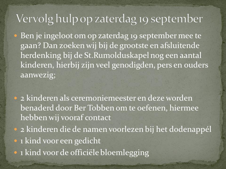 Ben je ingeloot om op zaterdag 19 september mee te gaan? Dan zoeken wij bij de grootste en afsluitende herdenking bij de St.Rumolduskapel nog een aant