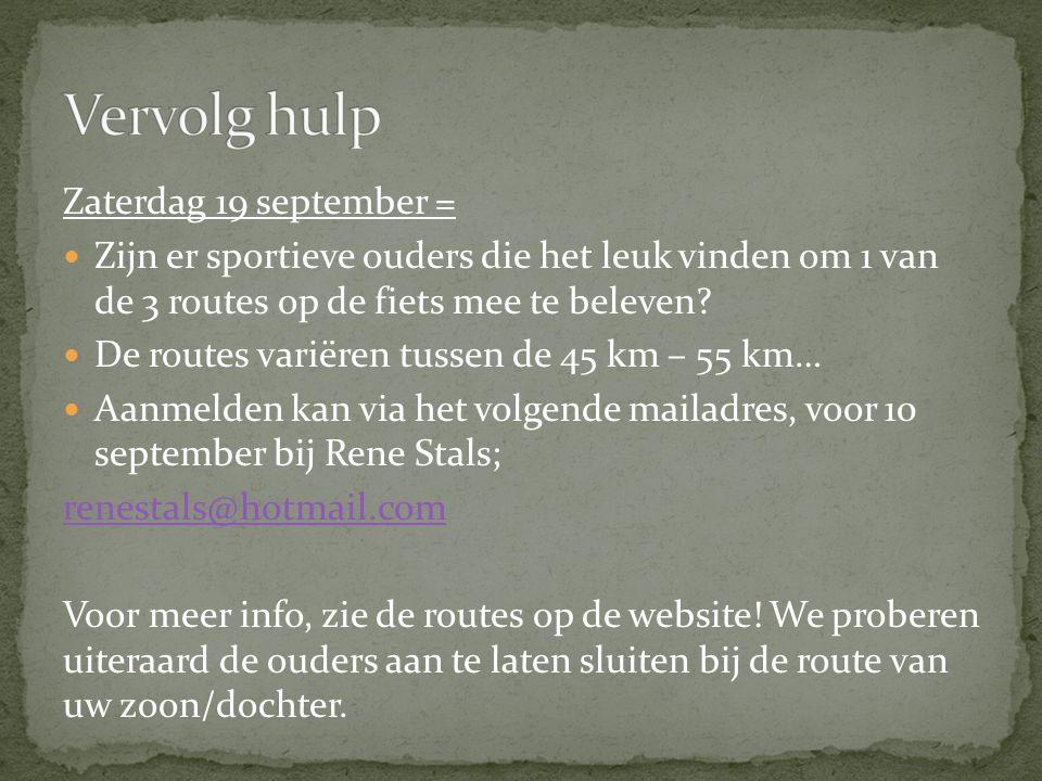 Zaterdag 19 september = Zijn er sportieve ouders die het leuk vinden om 1 van de 3 routes op de fiets mee te beleven? De routes variëren tussen de 45