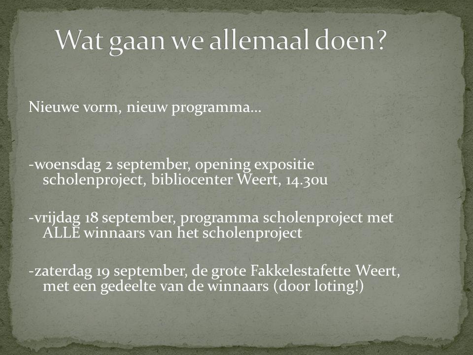 Nieuwe vorm, nieuw programma… -woensdag 2 september, opening expositie scholenproject, bibliocenter Weert, 14.30u -vrijdag 18 september, programma sch
