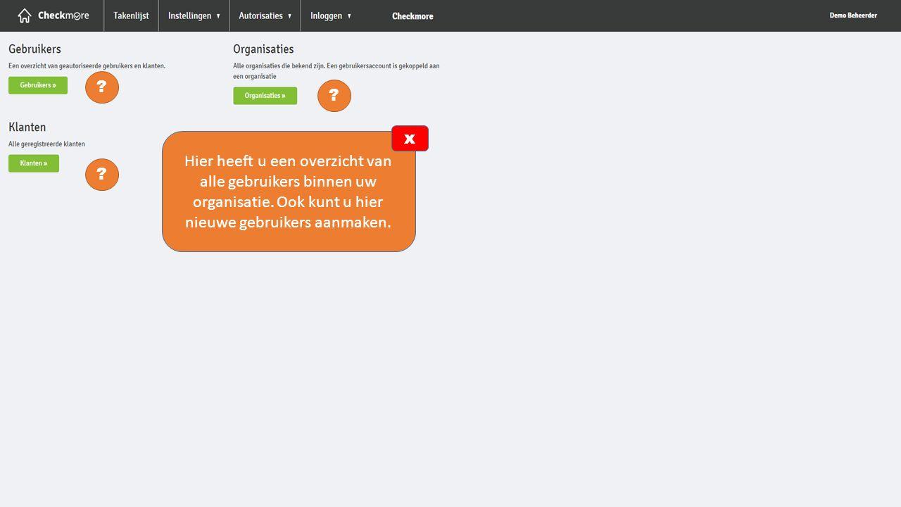 ? ? ? Hier heeft u een overzicht van alle gebruikers binnen uw organisatie. Ook kunt u hier nieuwe gebruikers aanmaken. x