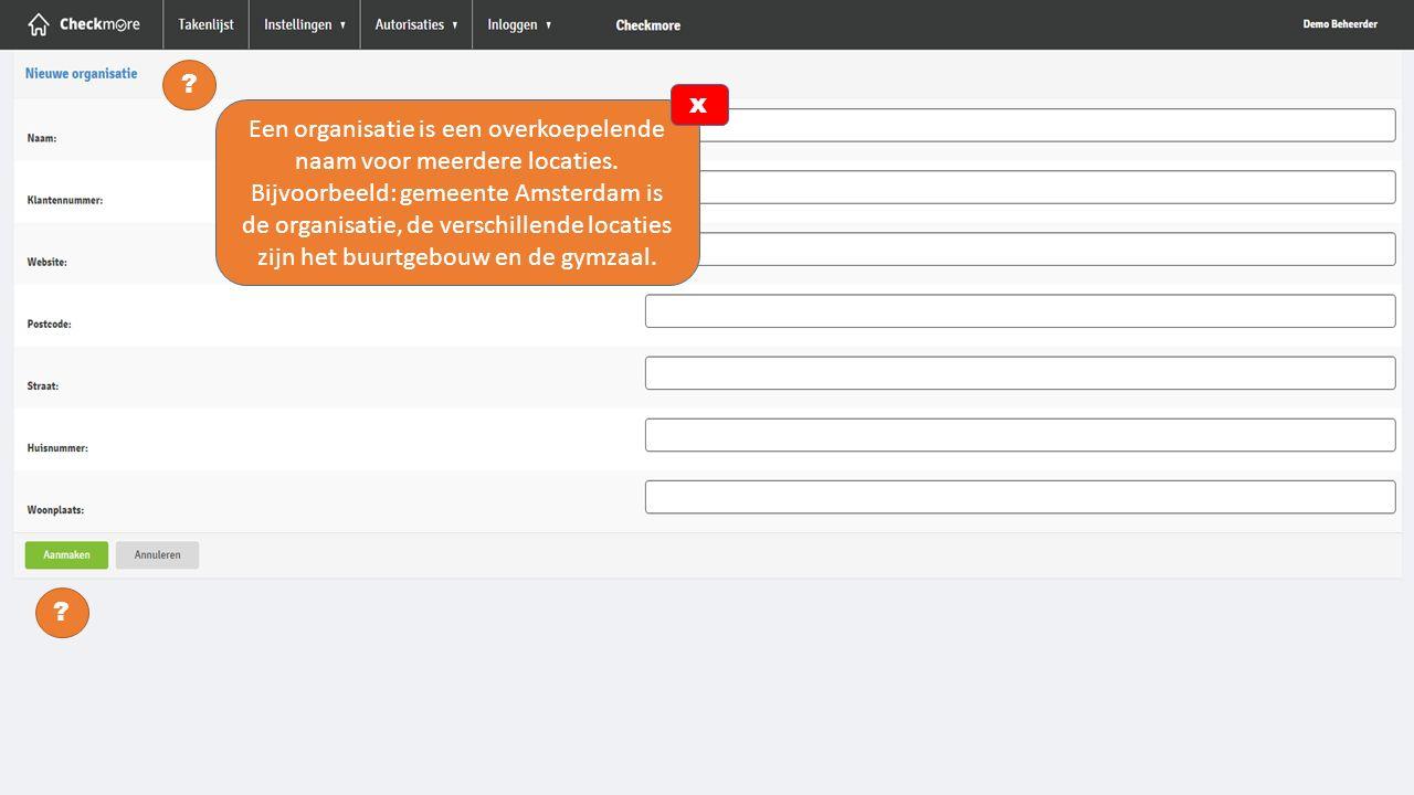 ? ? Een organisatie is een overkoepelende naam voor meerdere locaties. Bijvoorbeeld: gemeente Amsterdam is de organisatie, de verschillende locaties z