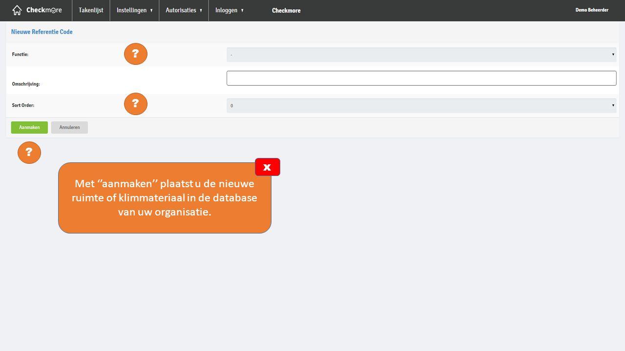 ? ? ? Met ''aanmaken'' plaatst u de nieuwe ruimte of klimmateriaal in de database van uw organisatie. x