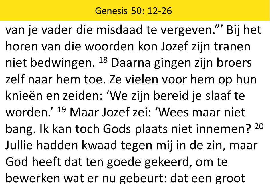 van je vader die misdaad te vergeven. ' Bij het horen van die woorden kon Jozef zijn tranen niet bedwingen.
