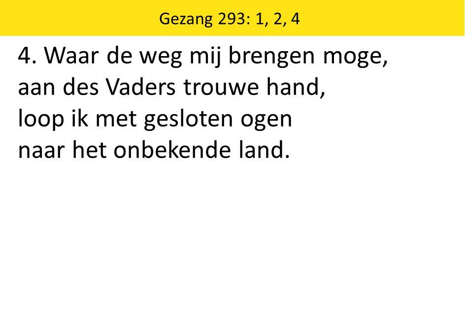 Zingende Gezegend 185 Gezang 293: 1, 2, 4 4.