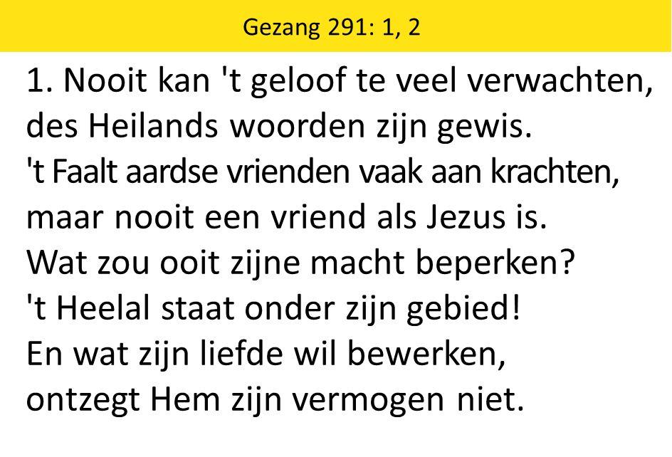 Zingende Gezegend 185 Gezang 291: 1, 2 1.