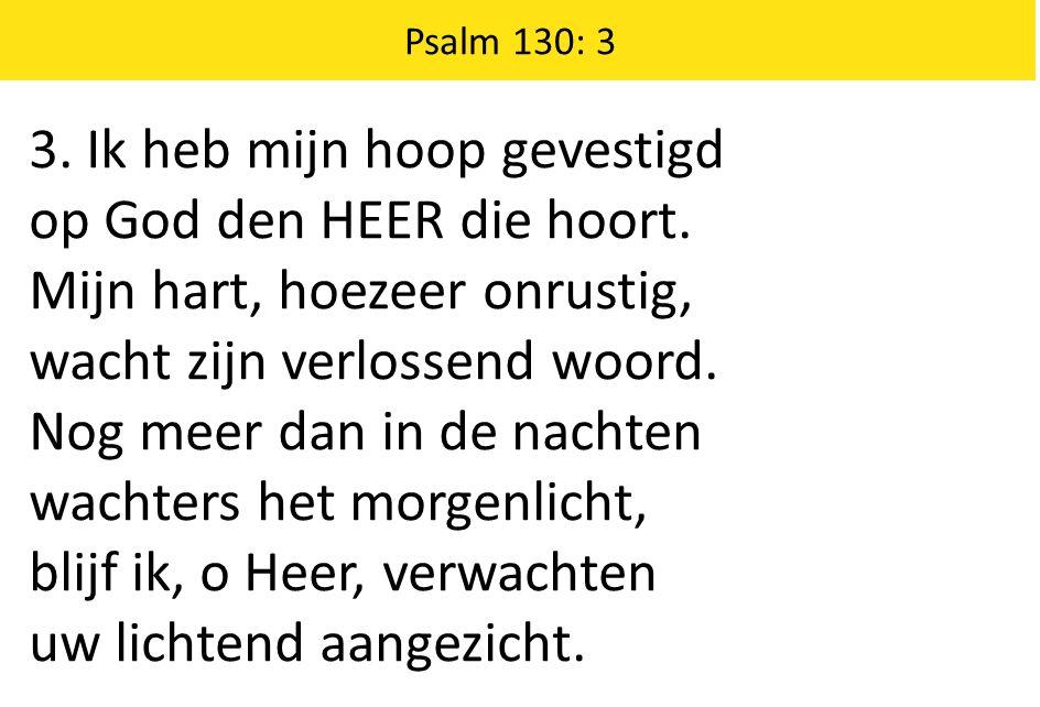 3.Ik heb mijn hoop gevestigd op God den HEER die hoort.