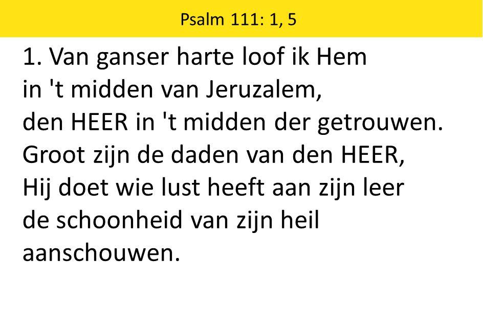 Zingende Gezegend 185 Psalm 111: 1, 5 1.