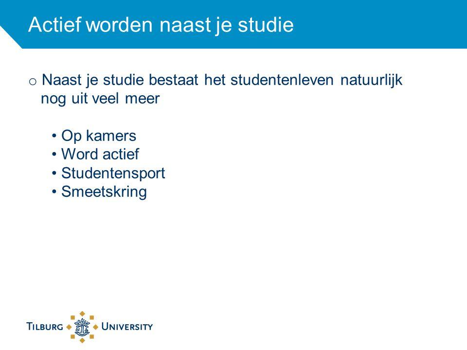 Actief worden naast je studie o Naast je studie bestaat het studentenleven natuurlijk nog uit veel meer Op kamers Word actief Studentensport Smeetskri