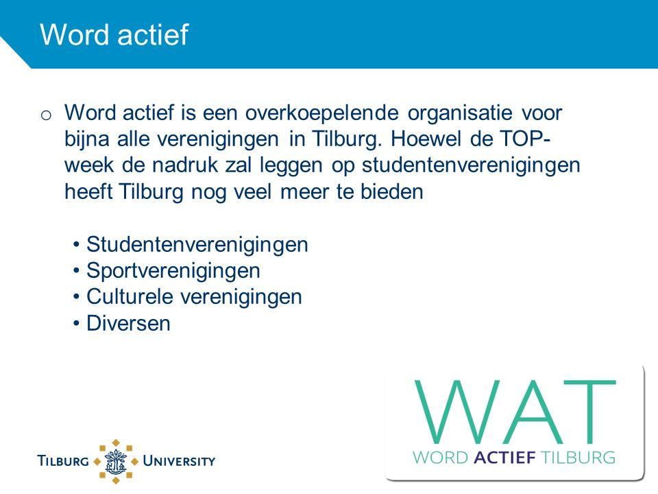 Word actief 18 o Word actief is een overkoepelende organisatie voor bijna alle verenigingen in Tilburg. Hoewel de TOP- week de nadruk zal leggen op st