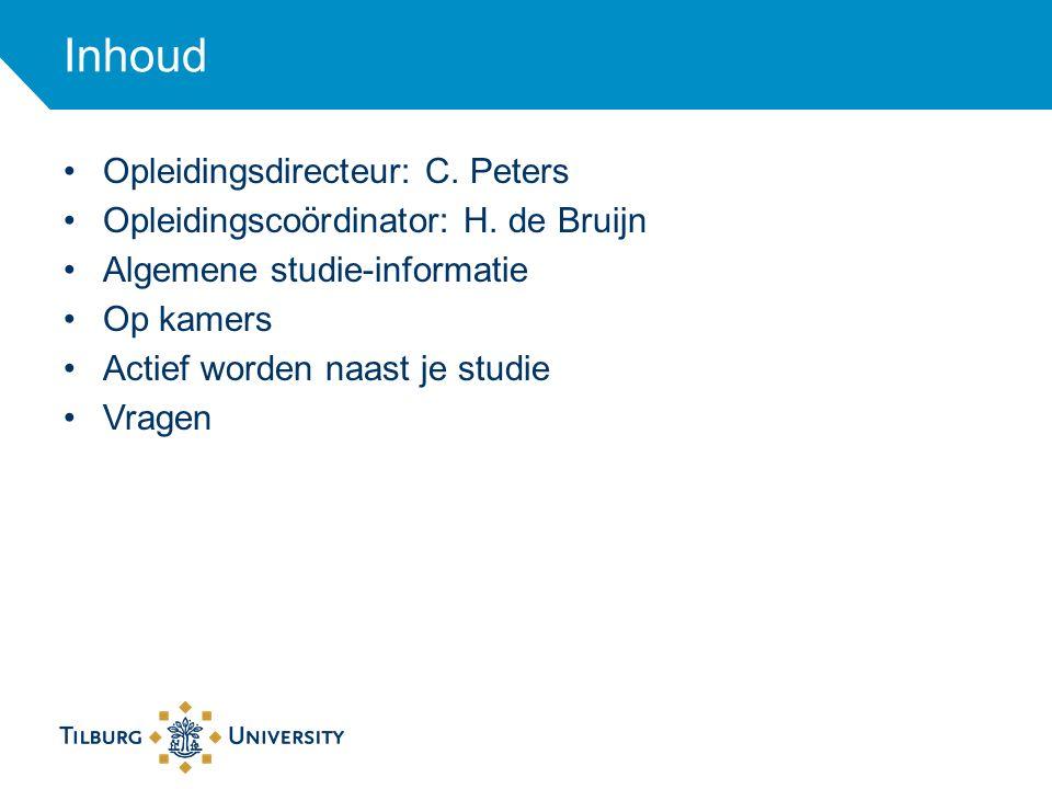 Inhoud Opleidingsdirecteur: C. Peters Opleidingscoördinator: H. de Bruijn Algemene studie-informatie Op kamers Actief worden naast je studie Vragen