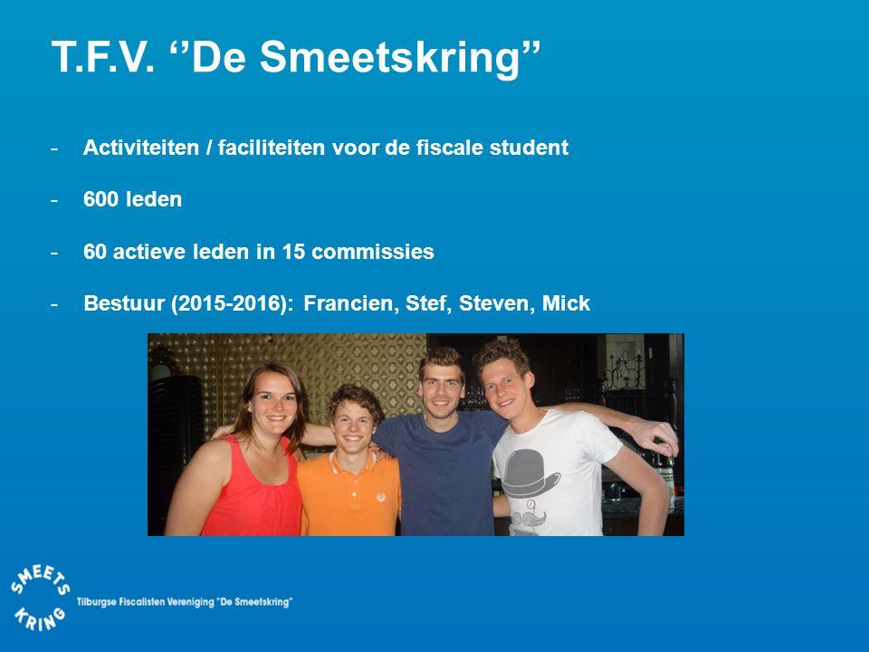 T.F.V. ''De Smeetskring'' -Activiteiten / faciliteiten voor de fiscale student -600 leden -60 actieve leden in 15 commissies -Bestuur (2015-2016): Fra