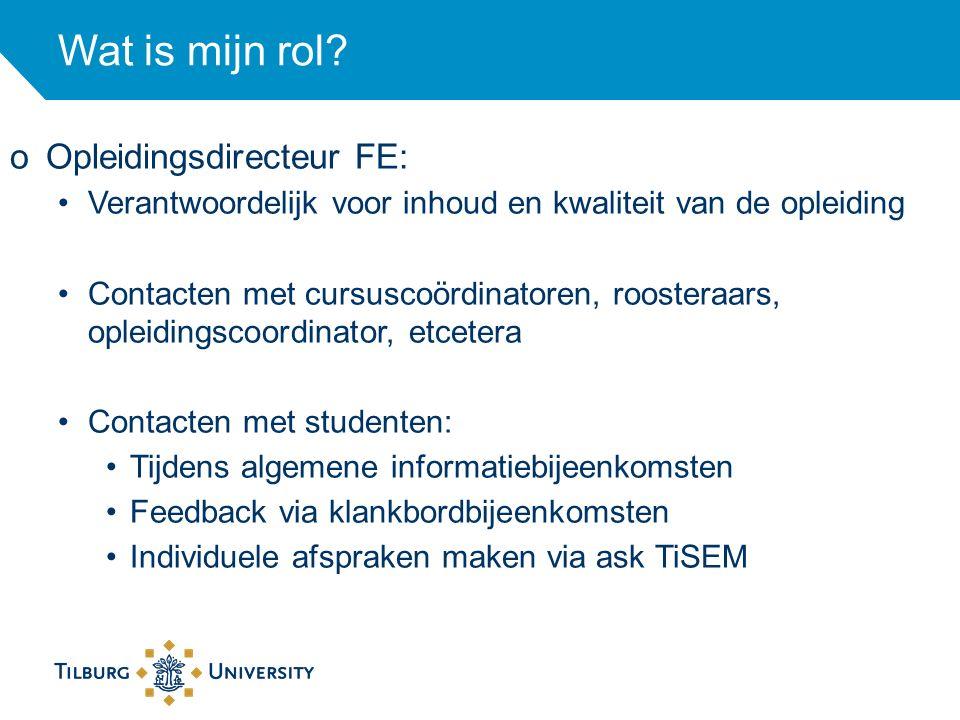 Wat is mijn rol? oOpleidingsdirecteur FE: Verantwoordelijk voor inhoud en kwaliteit van de opleiding Contacten met cursuscoördinatoren, roosteraars, o